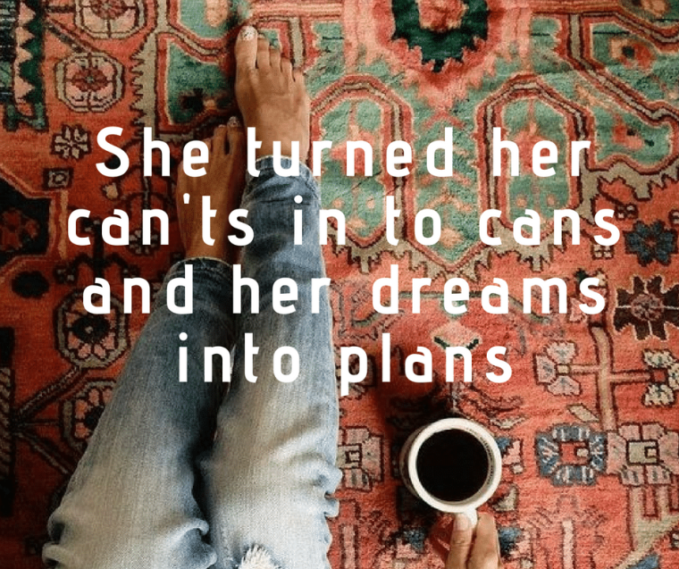 She turned her can'ts in to cansand her dreams into plans.png